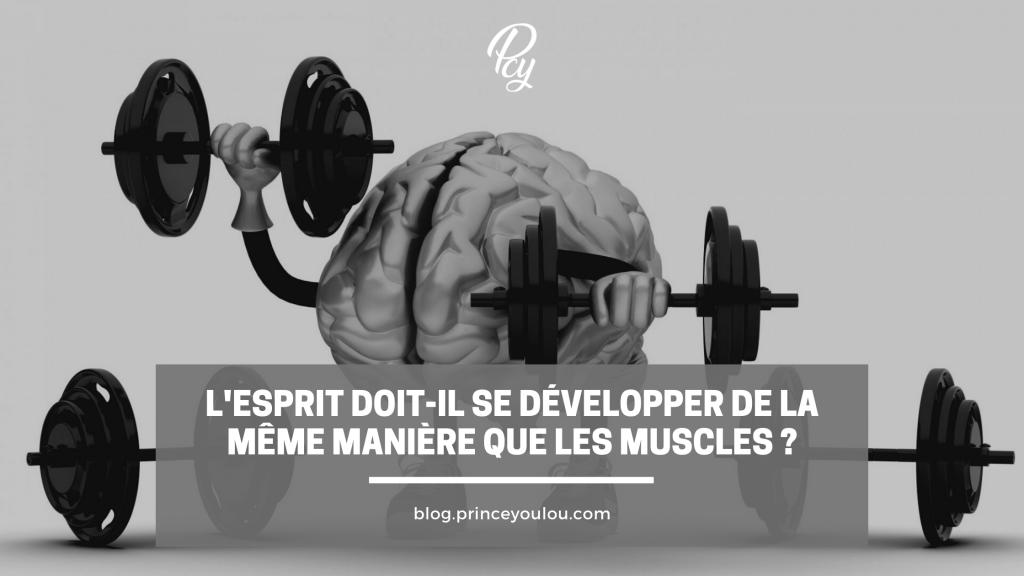 L esprit doit-il se développer de la même manière que les muscles ?